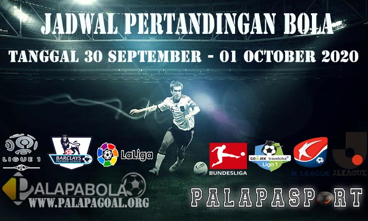 JADWAL PERTANDINGAN BOLA 30 SEPTEMBER – 01 OCTOBER 2020