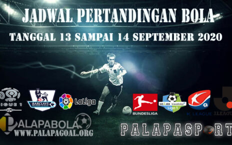 JADWAL PERTANDINGAN BOLA 13 – 14 SEPTEMBER 2020