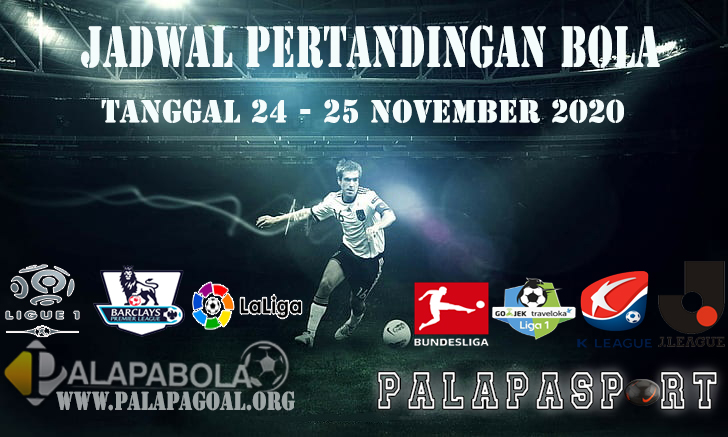 JADWAL PERTANDINGAN BOLA 24 – 25 NOVEMBER 2020